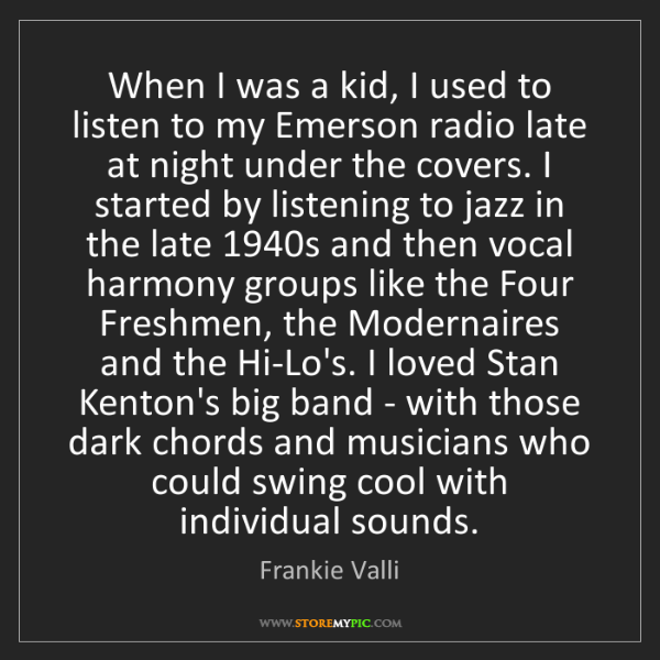 Frankie Valli: When I was a kid, I used to listen to my Emerson radio...