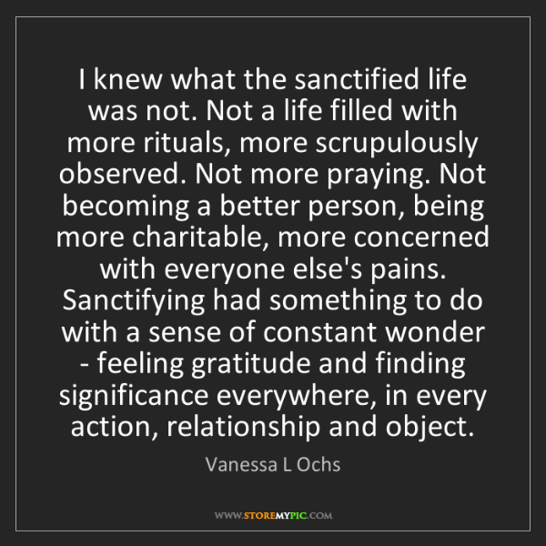 Vanessa L Ochs: I knew what the sanctified life was not. Not a life filled...