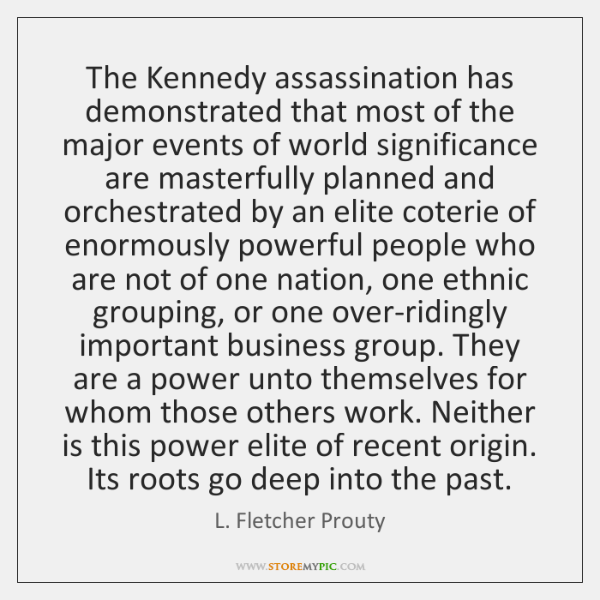 The Kennedy assassination has demonstrated that most of the major events of ...