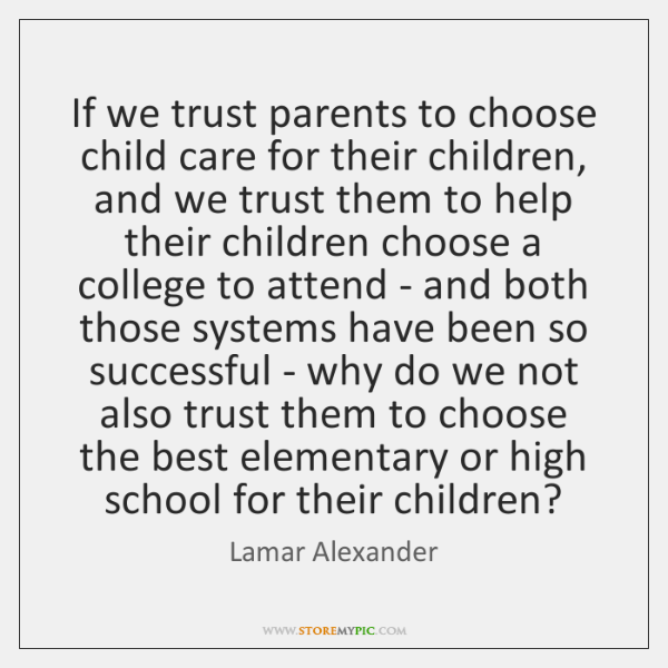 If we trust parents to choose child care for their children, and ...