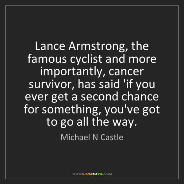 Michael N Castle: Lance Armstrong, the famous cyclist and more importantly,...