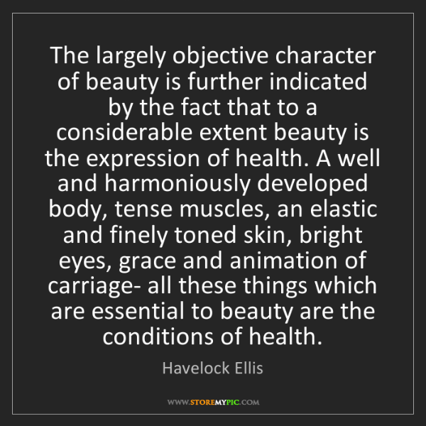 Havelock Ellis: The largely objective character of beauty is further...