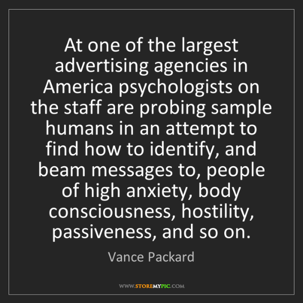 Vance Packard: At one of the largest advertising agencies in America...
