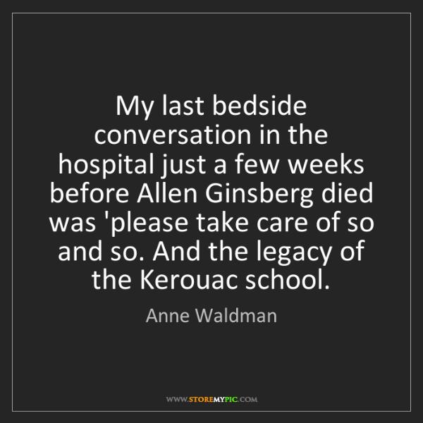 Anne Waldman: My last bedside conversation in the hospital just a few...