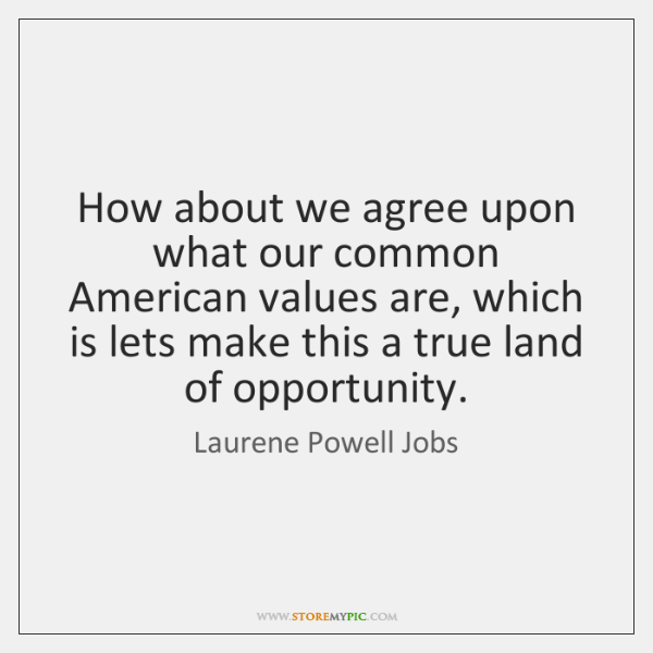 How about we agree upon what our common American values are, which ...