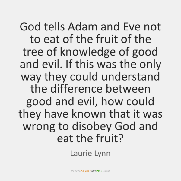 God tells Adam and Eve not to eat of the fruit of ...