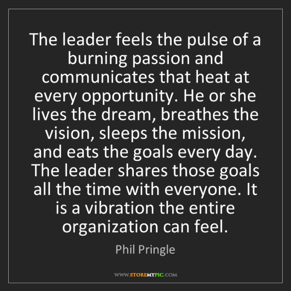 Phil Pringle: The leader feels the pulse of a burning passion and communicates...