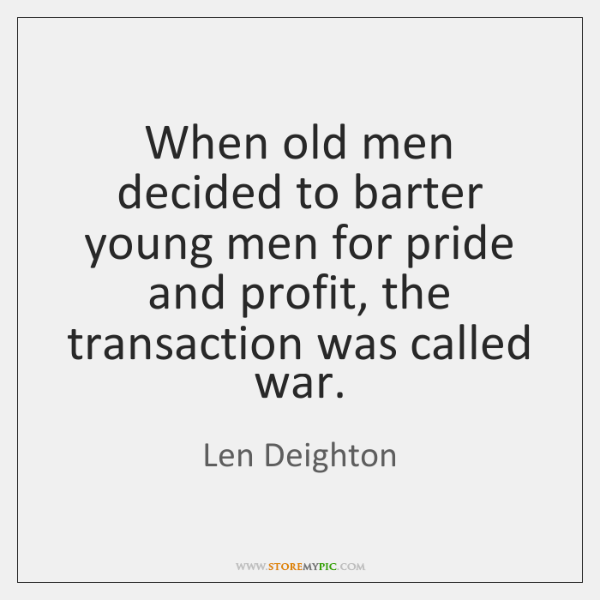 When old men decided to barter young men for pride and profit, ...