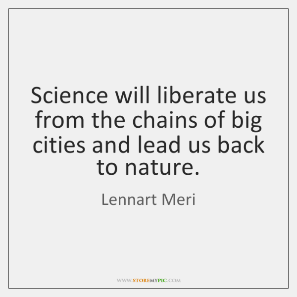 Science will liberate us from the chains of big cities and lead ...