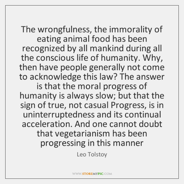 The wrongfulness, the immorality of eating animal food has been recognized by ...