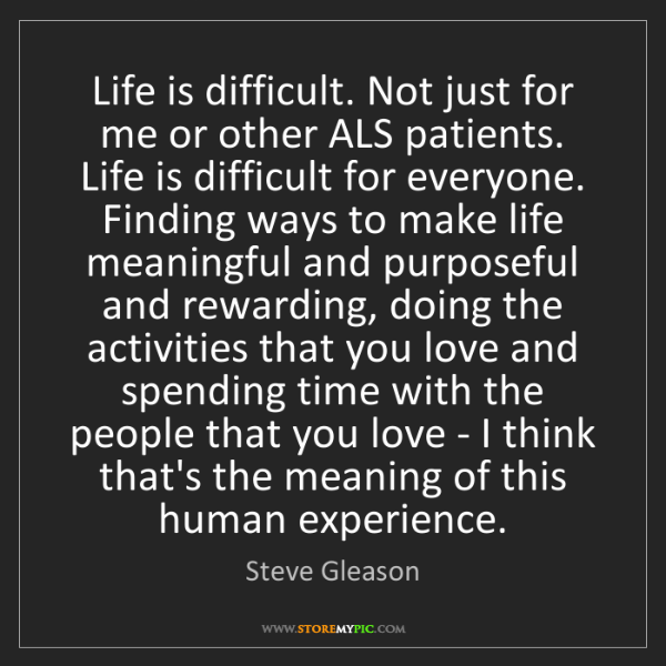 Steve Gleason: Life is difficult. Not just for me or other ALS patients....