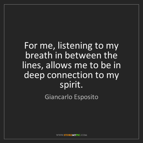 Giancarlo Esposito: For me, listening to my breath in between the lines,...