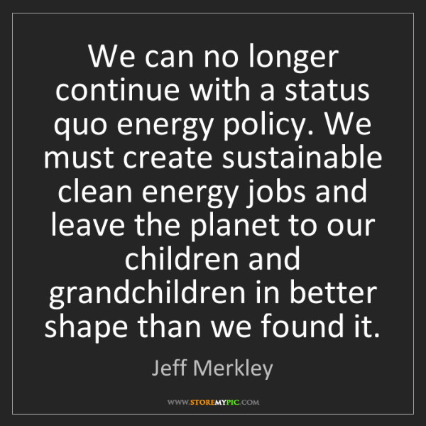 Jeff Merkley: We can no longer continue with a status quo energy policy....