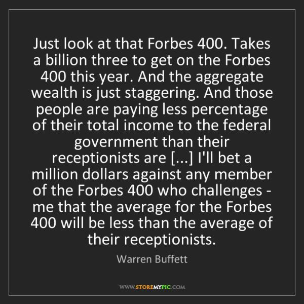 Warren Buffett: Just look at that Forbes 400. Takes a billion three to...