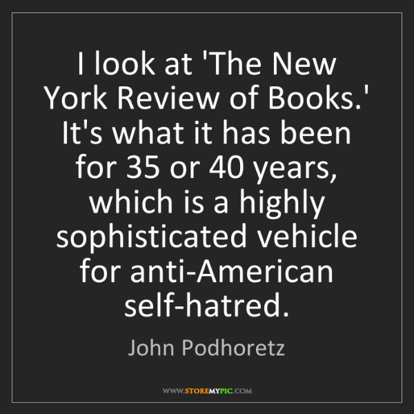 John Podhoretz: I look at 'The New York Review of Books.' It's what it...