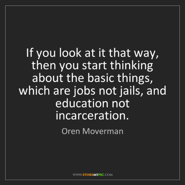 Oren Moverman: If you look at it that way, then you start thinking about...