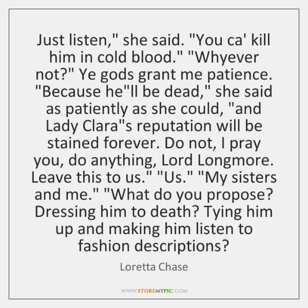 """Just listen,"""" she said. """"You ca' kill him in cold blood."""" """"Whyever ..."""