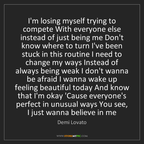 Demi Lovato: I'm losing myself trying to compete With everyone else...