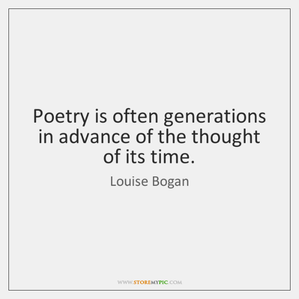 Poetry is often generations in advance of the thought of its time.
