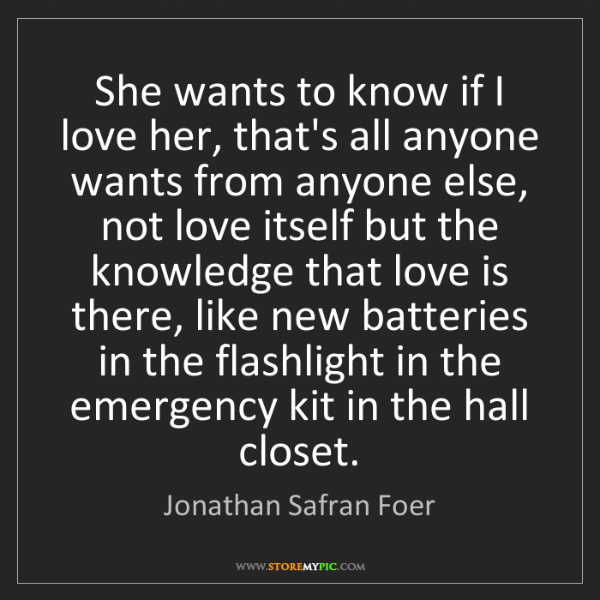Jonathan Safran Foer: She wants to know if I love her, that's all anyone wants...