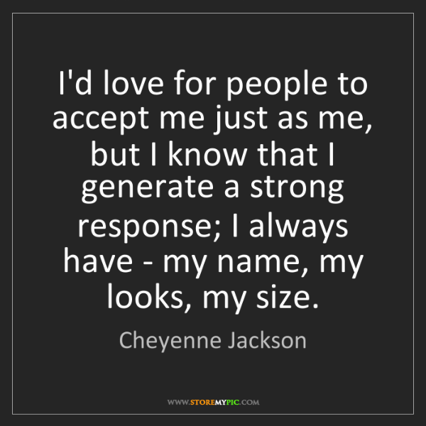 Cheyenne Jackson: I'd love for people to accept me just as me, but I know...