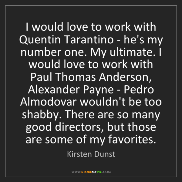Kirsten Dunst: I would love to work with Quentin Tarantino - he's my...