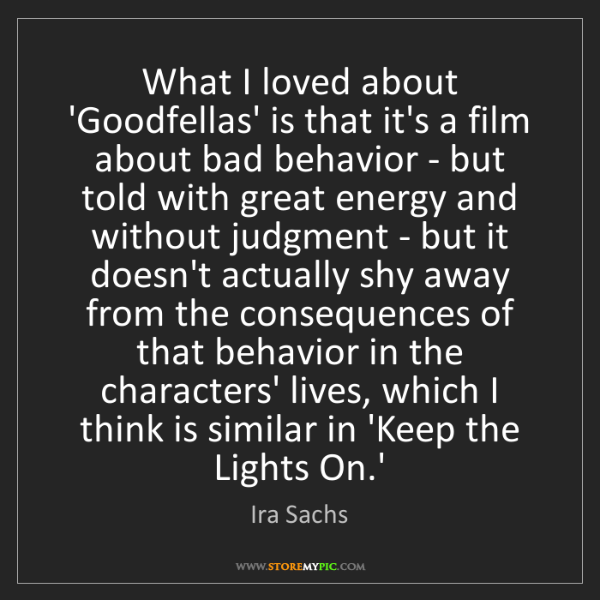 Ira Sachs: What I loved about 'Goodfellas' is that it's a film about...