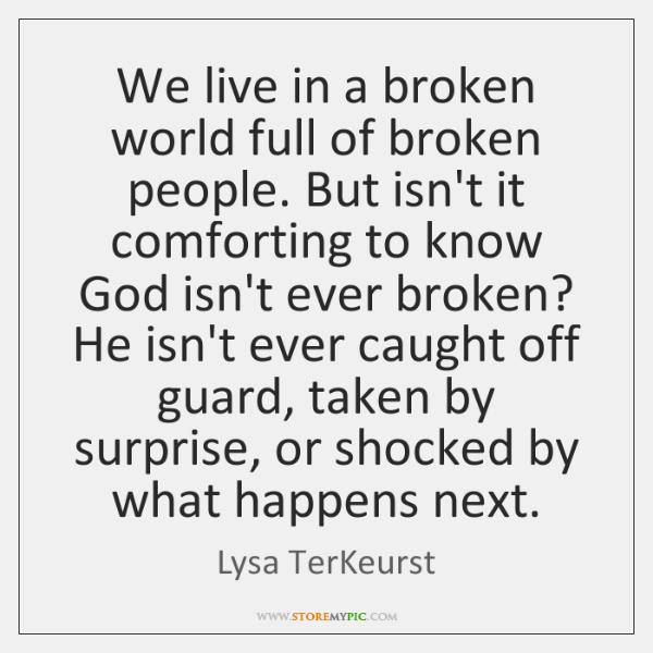 We live in a broken world full of broken people. But isn't ...