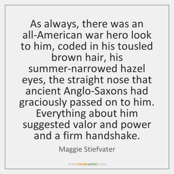 As always, there was an all-American war hero look to him, coded ...