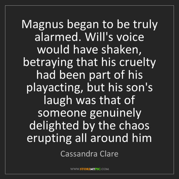 Cassandra Clare: Magnus began to be truly alarmed. Will's voice would...