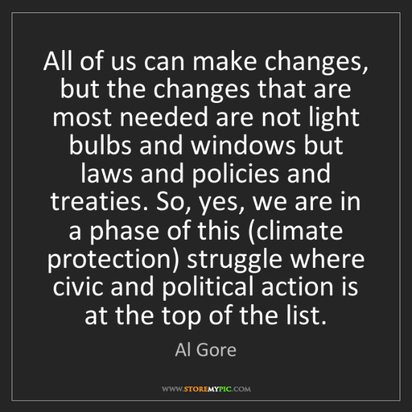 Al Gore: All of us can make changes, but the changes that are...