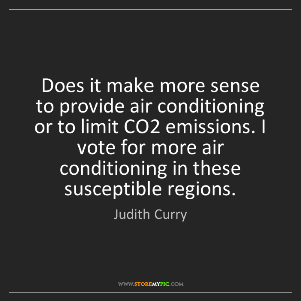 Judith Curry: Does it make more sense to provide air conditioning or...