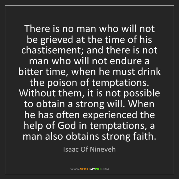 Isaac Of Nineveh: There is no man who will not be grieved at the time of...