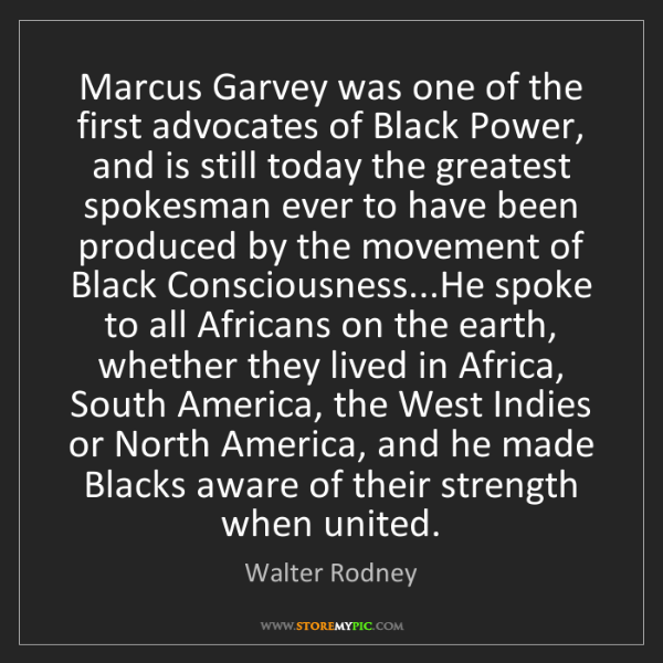 Walter Rodney: Marcus Garvey was one of the first advocates of Black...