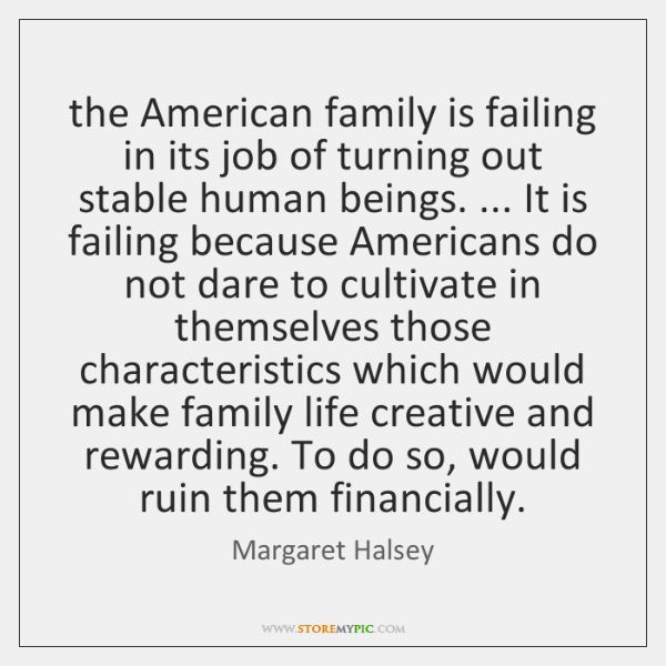 the American family is failing in its job of turning out stable ...