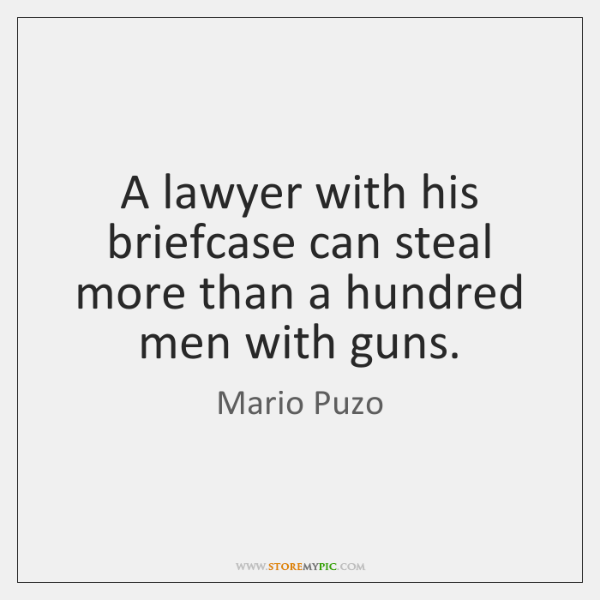 A lawyer with his briefcase can steal more than a hundred men ...