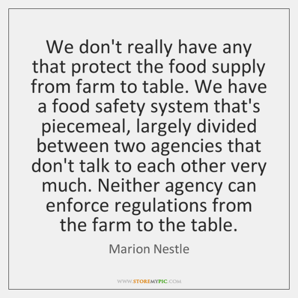 We don't really have any that protect the food supply from farm ...