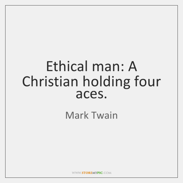 Ethical man: A Christian holding four aces.