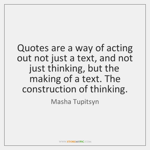 Quotes are a way of acting out not just a text, and ...
