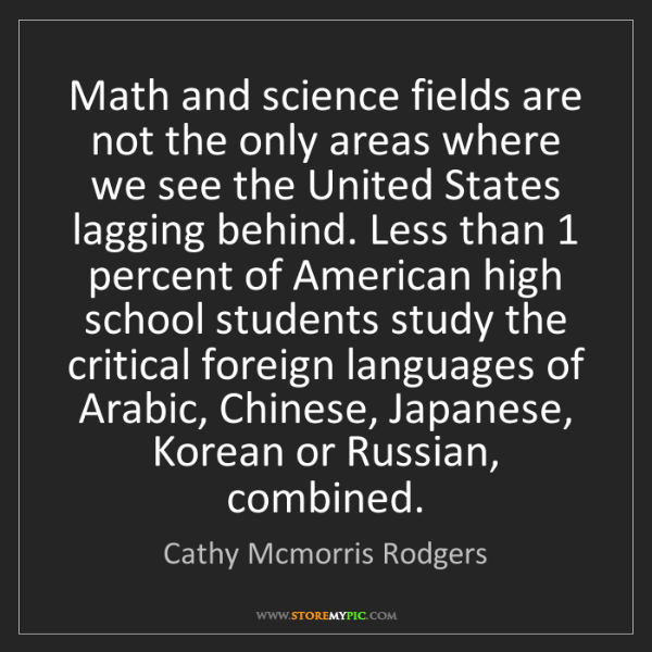 Cathy Mcmorris Rodgers: Math and science fields are not the only areas where...