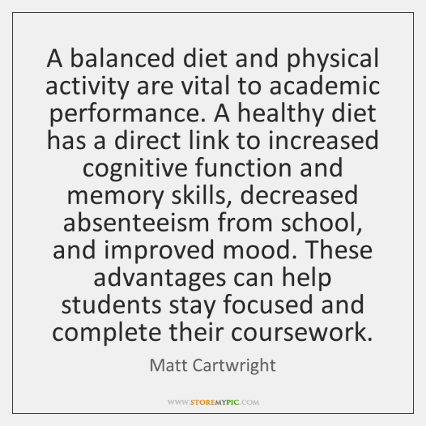 A balanced diet and physical activity are vital to academic performance. A ...