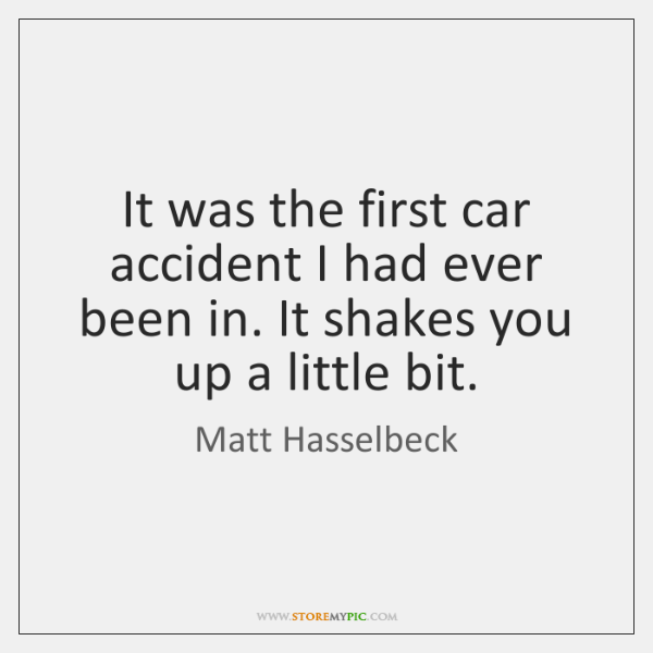 It was the first car accident I had ever been in. It ...