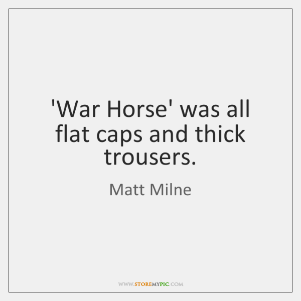 'War Horse' was all flat caps and thick trousers.