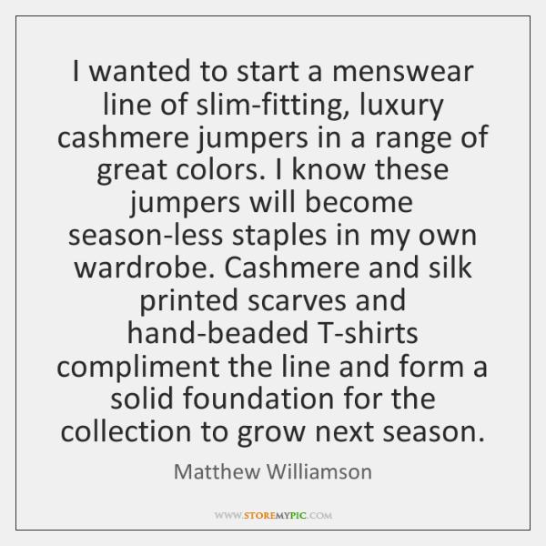 I wanted to start a menswear line of slim-fitting, luxury cashmere jumpers ...