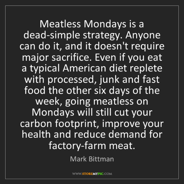 Mark Bittman: Meatless Mondays is a dead-simple strategy. Anyone can...