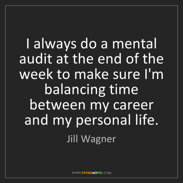 Jill Wagner: I always do a mental audit at the end of the week to...