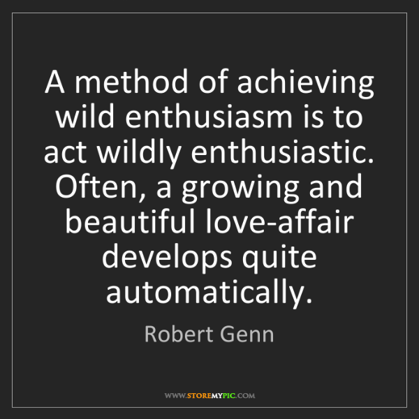 Robert Genn: A method of achieving wild enthusiasm is to act wildly...