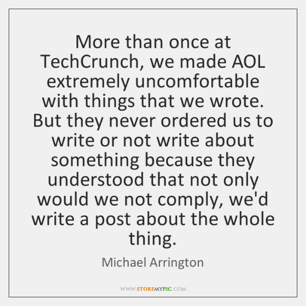 More than once at TechCrunch, we made AOL extremely uncomfortable with things ...