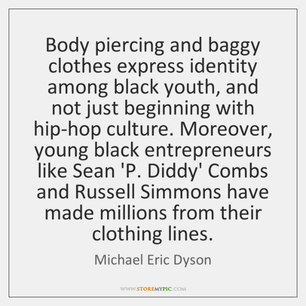 Body piercing and baggy clothes express identity among black youth, and not ...