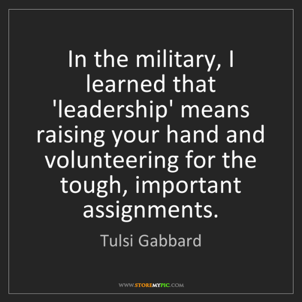 Tulsi Gabbard: In the military, I learned that 'leadership' means raising...